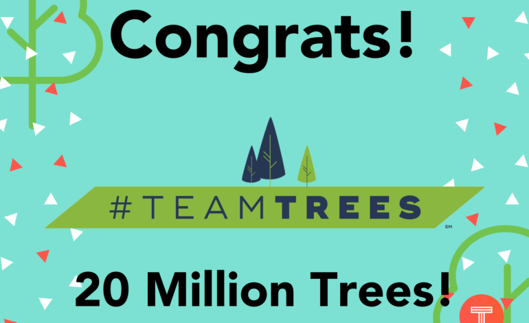 20M Trees Achieved! Go #TeamTrees