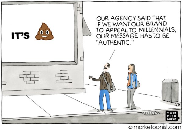 marketing cartoon with woman and man staring at billboard presenting poo icon, man is saying: Our agency said that if we want our brand to appeal to millennials, our message has to be 'authentic'